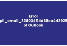 Reasons Behind Error[pii_email_338034f14d68ea443925] of Outlook