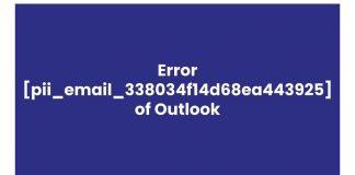 Reasons Behind Error[pii_email_338034f14d68ea443925] of Outlook